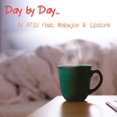 Day by Day... (feat. Melowjoe & Lipstorm)/DJ ATSU