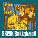 BREAK Bukkake all/LAYGAN & D-da-MIC