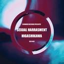 SEXUAL HARRASMENT/HIGASHIKAWA