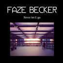 Never let U go/FAZE BECKER