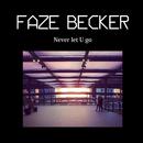 Never let U go/FAZE BECKER