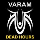 DEAD HOURS/VARAM