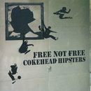 FREE NOT FREE/COKE HEAD HIPSTERS