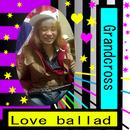 Love Ballad/Grandcross