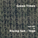 GREEN TIMES/KEN ISHII AS RISING SUN YOGA