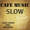 CAFE MUSIC ~SLOW~/Cafe Music BGM channel