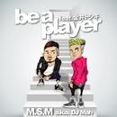 be a player (feat. 金井トシキ)/M.S.M a.k.a. DJ Mah