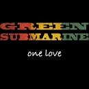 One Love/Green Submarine