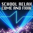 Come and Fxxk/School Relax