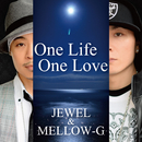 One Life One Love/Jewel & MELLOW-G