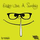 EASY LIKE A SUNDAY/SNEEEZE