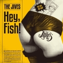 Hey, Fish!/THE JIVES