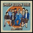 Dude?!!!??!/umber session tribe