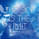 THE SKY IS THE LIMIT (feat. TOM)/Tee-K