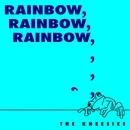 Rainbow, Rainbow, Rainbow,/The Kneesies