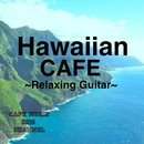Hawaiian CAFE ~Relaxing Guitar~/Cafe Music BGM channel