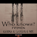 Who knows? (REMIX)/GANMA, LAYGAN & MIE