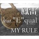 "My Rule (feat. ""E""qual)/鳳雷"