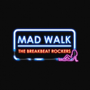 MAD WALK/THE BREAKBEAT ROCKERS