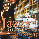 Jazzy Groove at Night ~ じっくり味わうBar Lounge BGM/Various Artists