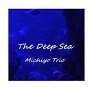 The Deep Sea/Michiyo Trio