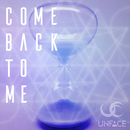 COME BACK TO ME/UNFACE