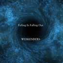 Falling In Falling Out/WEEKENDERS