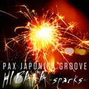 HIBANA -sparks-/PAX JAPONICA GROOVE