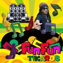 Fun Fun/Tikaros