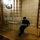 More Love/SHIGEKI