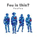 Fou is this?/FouFou