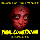 FINAL COUNTDOWN (feat. MEGA-G, A-THUG & サイプレス上野)/DJ SPACEKID