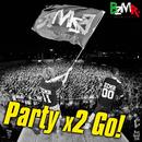 Party x 2 Go/BZMR