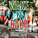 WAKE N BAKE/HEAD BAD