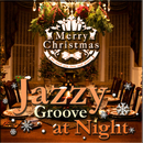 Jazzy Groove at Night -Merry Christmas!- お洒落な大人のBar Lougeクリスマス/Various Artists