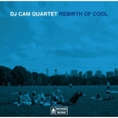 Rebirth of Cool/DJ Cam Quartet