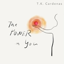 THE POWER IN YOU/T.K. Cardenas