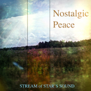 Nostalgic Peace/STREAM of STAR'S SOUND