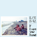If I Were Your Friend/Life Ball