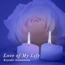 Love of My Life/Kiyoshi Kawamoto