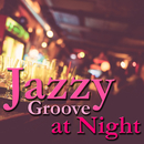 Jazzy Groove at Night ~ ゆったり味わうBar Lounge BGM/Various Artists