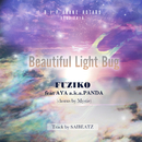 Beautiful Light Bug (feat. AYA a.k.a.PANDA & MC Mystie)/FUZIKO