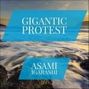 Gigantic Protest/Asami Igarashi