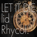 Let It Die ~lid~/Rhycol.