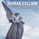HUMAN EXCLAIM/GROW DIZZY