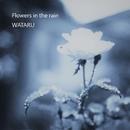 Flowers in the rain/WATARU