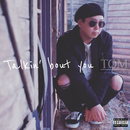 Talkin' bout you/TOM