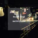 MATRYOSHKA/BLACK BASS