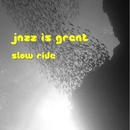 jazz is great/slowride