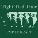 Tight Tied Time/EMPTY KRAFT